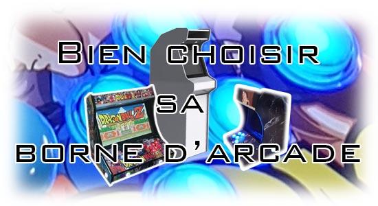 Comment bien choisir ma borne d'arcade, mon bartop et également ma miniborne