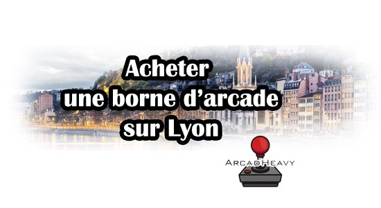 Acheter une borne d'arcade sur Lyon ou ses environs, le guide complet