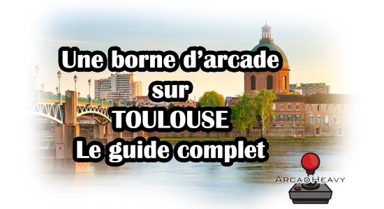 Guide complet pour acheter une borne d'arcade sur Toulouse et toute l'agglomération